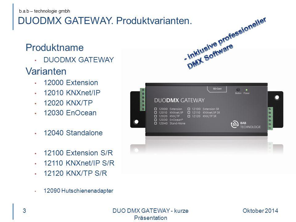 b.a.b – technologie gmbh Oktober 20143 Produktname DUODMX GATEWAY Varianten 12000 Extension 12010 KNXnet/IP 12020 KNX/TP 12030 EnOcean 12040 Standalon