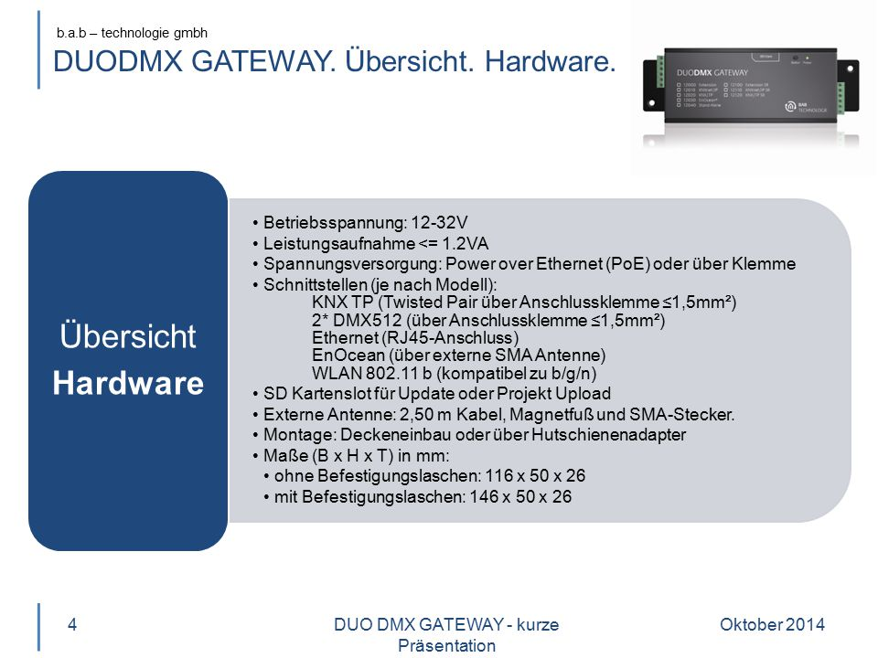 b.a.b – technologie gmbh DUODMX GATEWAY. Übersicht. Hardware. Betriebsspannung: 12-32V Leistungsaufnahme <= 1.2VA Spannungsversorgung: Power over Ethe