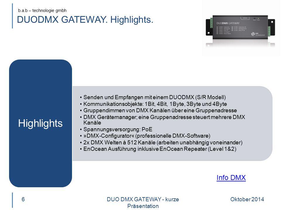 b.a.b – technologie gmbh DUODMX GATEWAY. Highlights. Senden und Empfangen mit einem DUODMX (S/R Modell) Kommunikationsobjekte: 1Bit, 4Bit, 1Byte, 3Byt