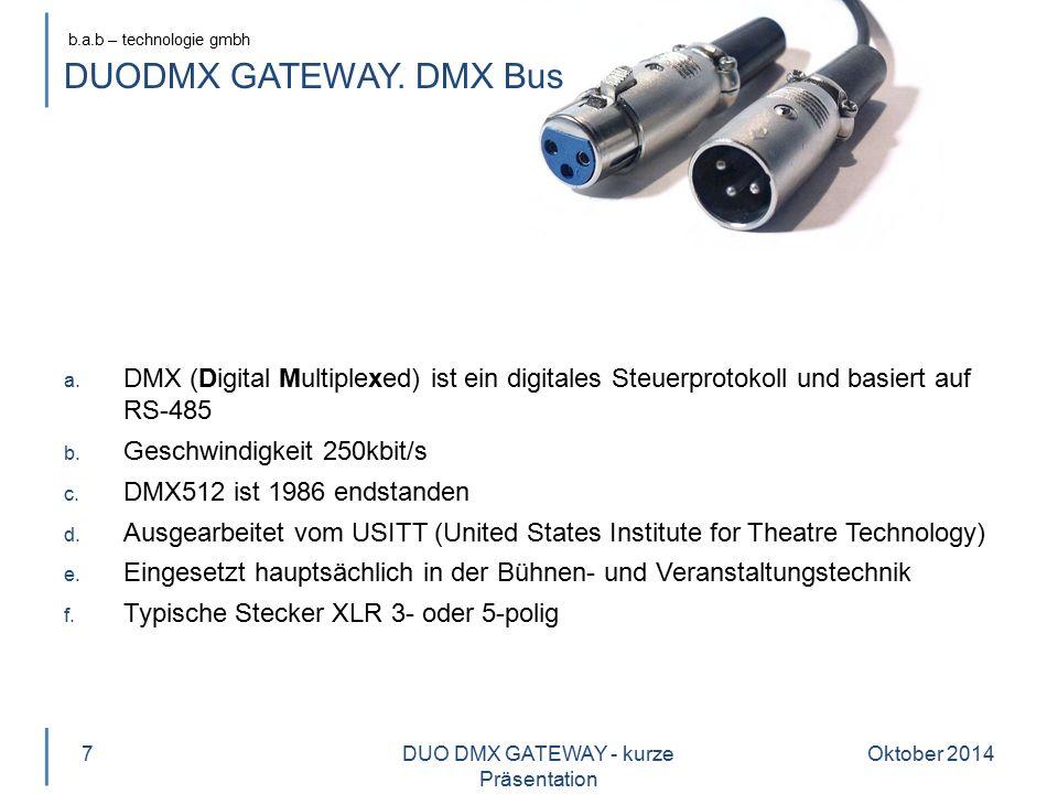 b.a.b – technologie gmbh DUODMX GATEWAY. DMX Bus a. DMX (Digital Multiplexed) ist ein digitales Steuerprotokoll und basiert auf RS-485 b. Geschwindigk