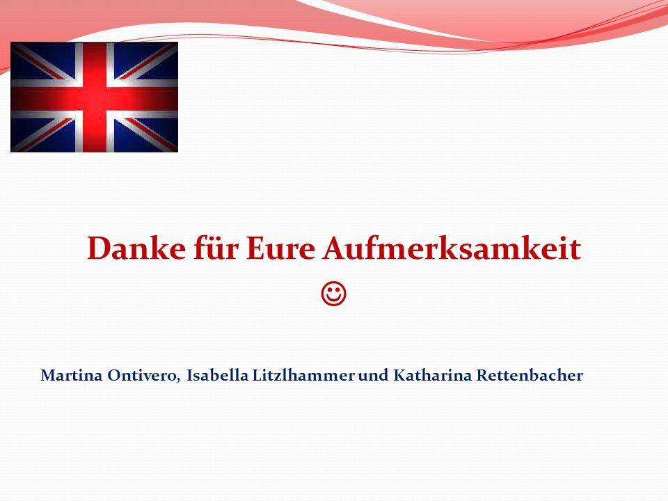 Danke für Eure Aufmerksamkeit Martina Ontivero, Isabella Litzlhammer und Katharina Rettenbacher