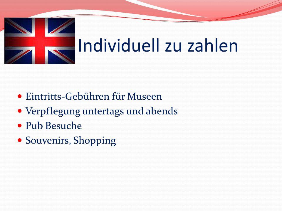 Individuell zu zahlen Eintritts-Gebühren für Museen Verpflegung untertags und abends Pub Besuche Souvenirs, Shopping