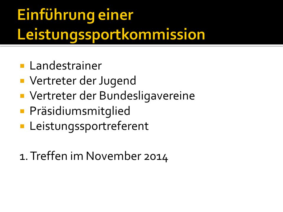  Landestrainer  Vertreter der Jugend  Vertreter der Bundesligavereine  Präsidiumsmitglied  Leistungssportreferent 1.