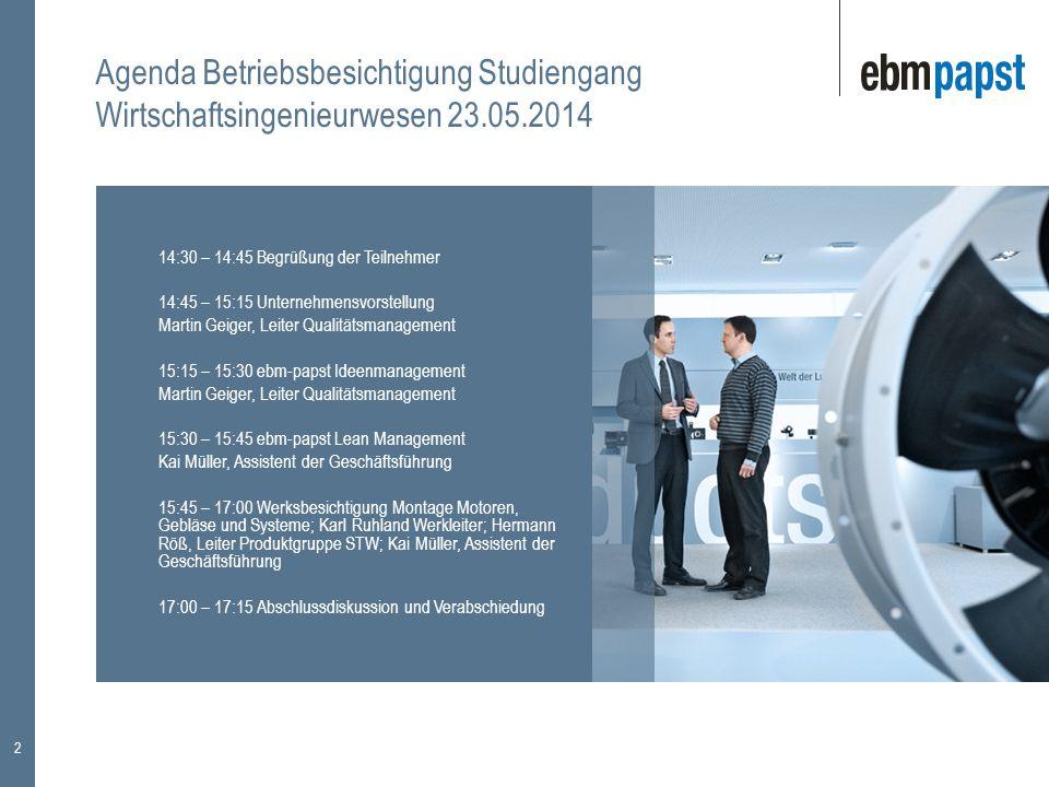 2 Agenda Betriebsbesichtigung Studiengang Wirtschaftsingenieurwesen 23.05.2014 14:30 – 14:45 Begrüßung der Teilnehmer 14:45 – 15:15 Unternehmensvorste