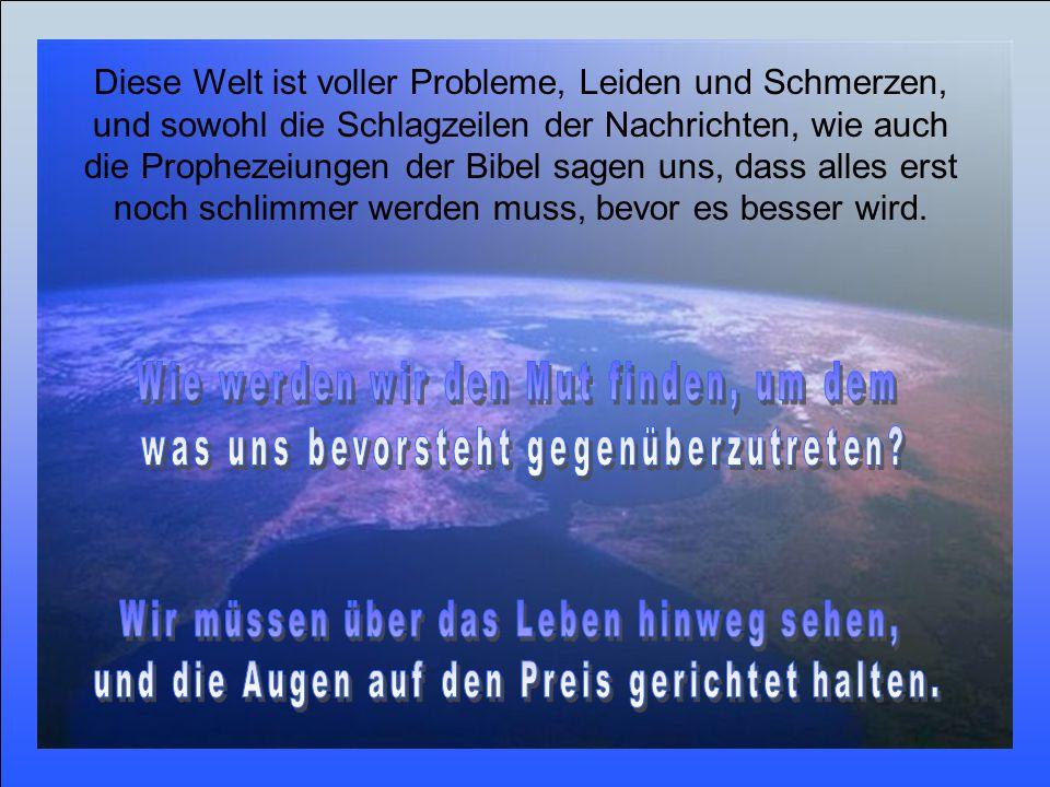 Diese Welt ist voller Probleme, Leiden und Schmerzen, und sowohl die Schlagzeilen der Nachrichten, wie auch die Prophezeiungen der Bibel sagen uns, dass alles erst noch schlimmer werden muss, bevor es besser wird.