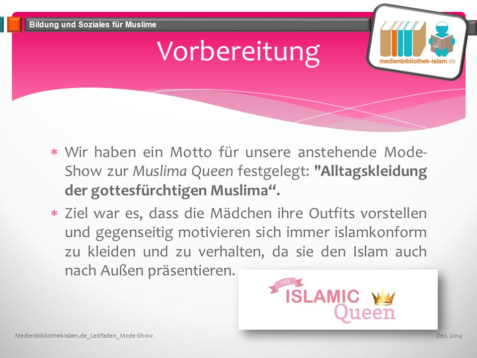 Bildung und Soziales für Muslime  Wir haben ein Motto für unsere anstehende Mode- Show zur Muslima Queen festgelegt: Alltagskleidung der gottesfürchtigen Muslima .