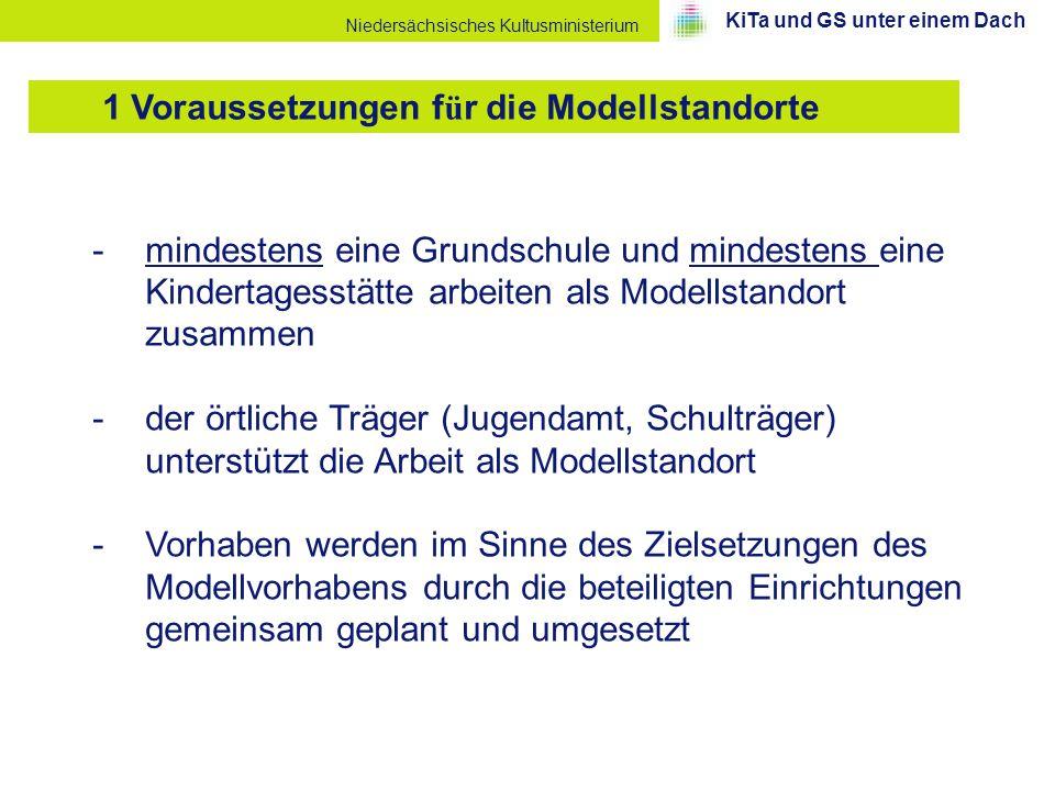 Niedersächsisches Kultusministerium -mindestens eine Grundschule und mindestens eine Kindertagesstätte arbeiten als Modellstandort zusammen -der örtli