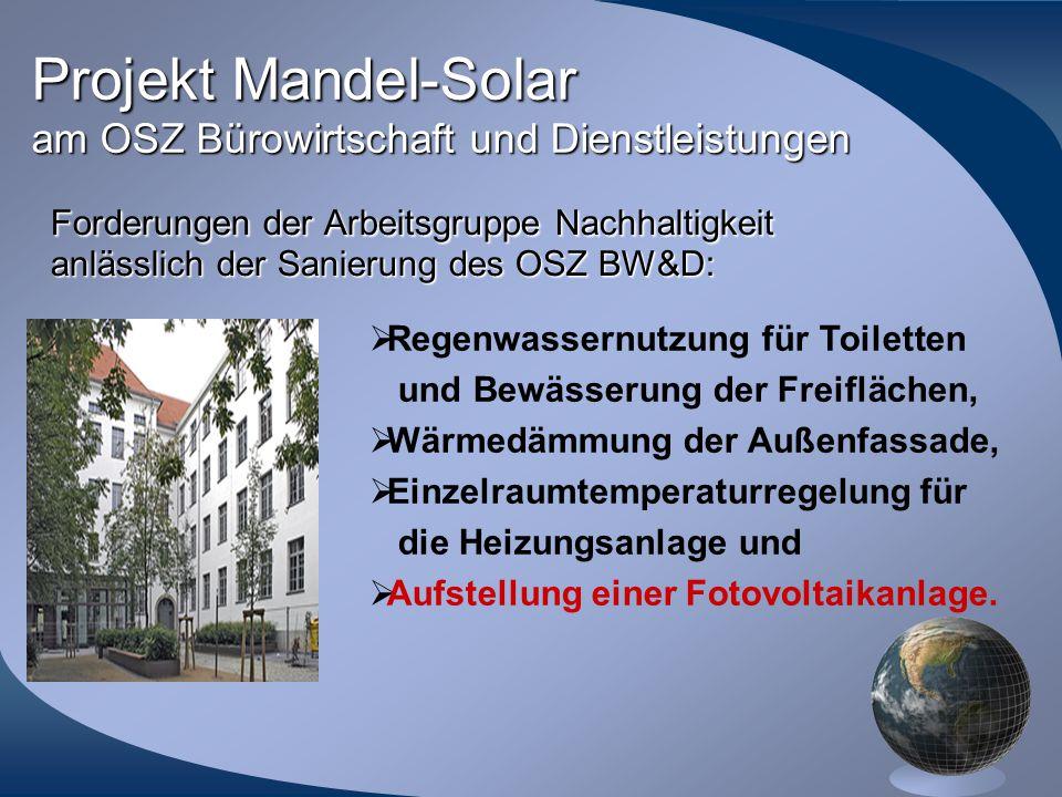 Projekt Mandel-Solar am OSZ Bürowirtschaft und Dienstleistungen Forderungen der Arbeitsgruppe Nachhaltigkeit anlässlich der Sanierung des OSZ BW&D: 
