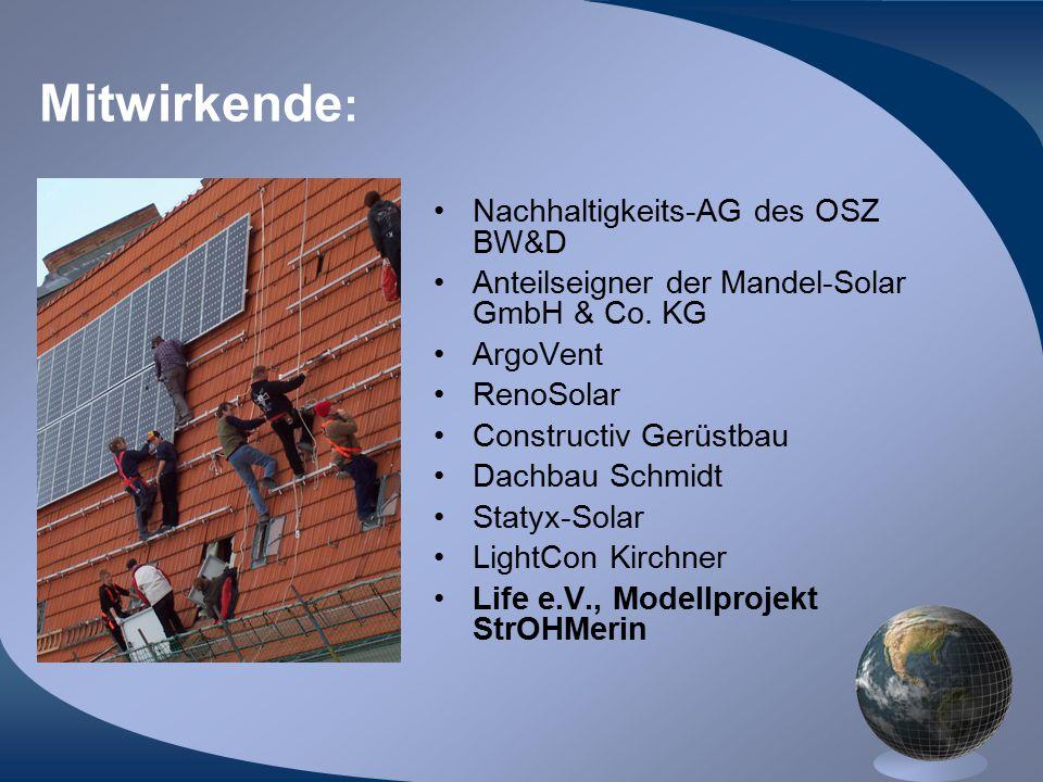 Mitwirkende : Nachhaltigkeits-AG des OSZ BW&D Anteilseigner der Mandel-Solar GmbH & Co. KG ArgoVent RenoSolar Constructiv Gerüstbau Dachbau Schmidt St
