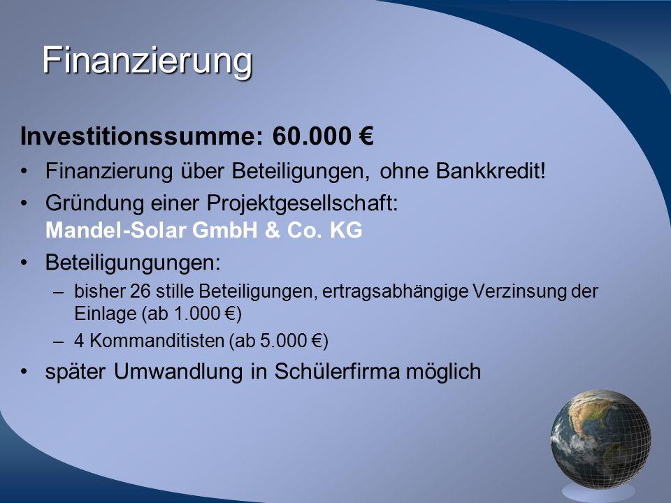 Finanzierung Investitionssumme: 60.000 € Finanzierung über Beteiligungen, ohne Bankkredit! Gründung einer Projektgesellschaft: Mandel-Solar GmbH & Co.