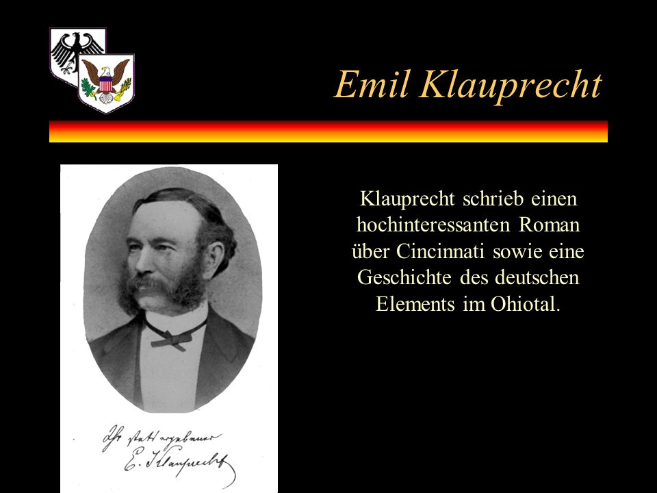 Emil Klauprecht Klauprecht schrieb einen hochinteressanten Roman über Cincinnati sowie eine Geschichte des deutschen Elements im Ohiotal.