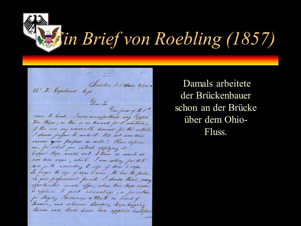 Ein Brief von Roebling (1857) Damals arbeitete der Brückenbauer schon an der Brücke über dem Ohio- Fluss.