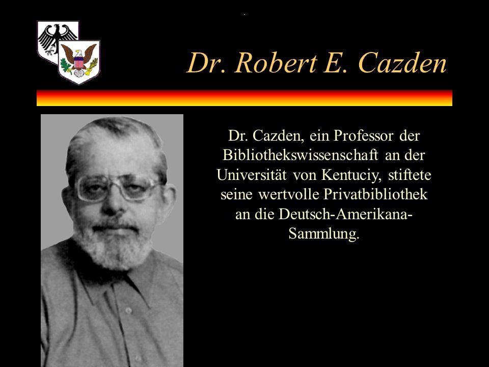 Dr. Robert E. Cazden. Dr. Cazden, ein Professor der Bibliothekswissenschaft an der Universität von Kentuciy, stiftete seine wertvolle Privatbibliothek