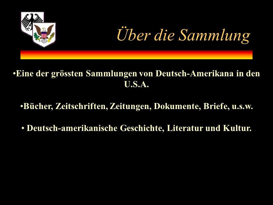 Über die Sammlung Eine der grössten Sammlungen von Deutsch-Amerikana in den U.S.A. Bücher, Zeitschriften, Zeitungen, Dokumente, Briefe, u.s.w. Deutsch