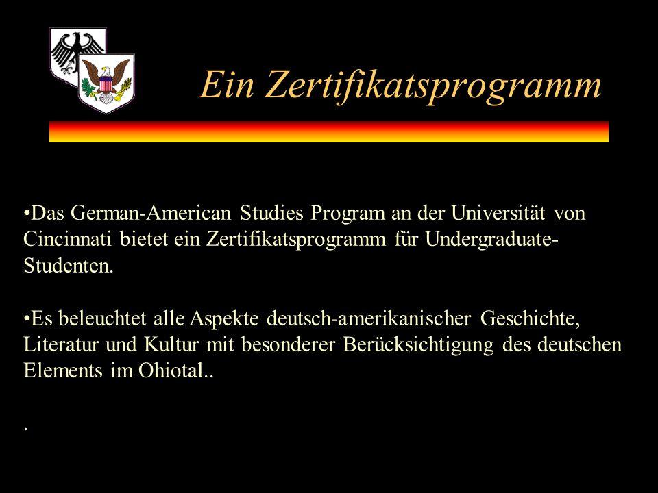 Ein Zertifikatsprogramm Das German-American Studies Program an der Universität von Cincinnati bietet ein Zertifikatsprogramm für Undergraduate- Studenten.