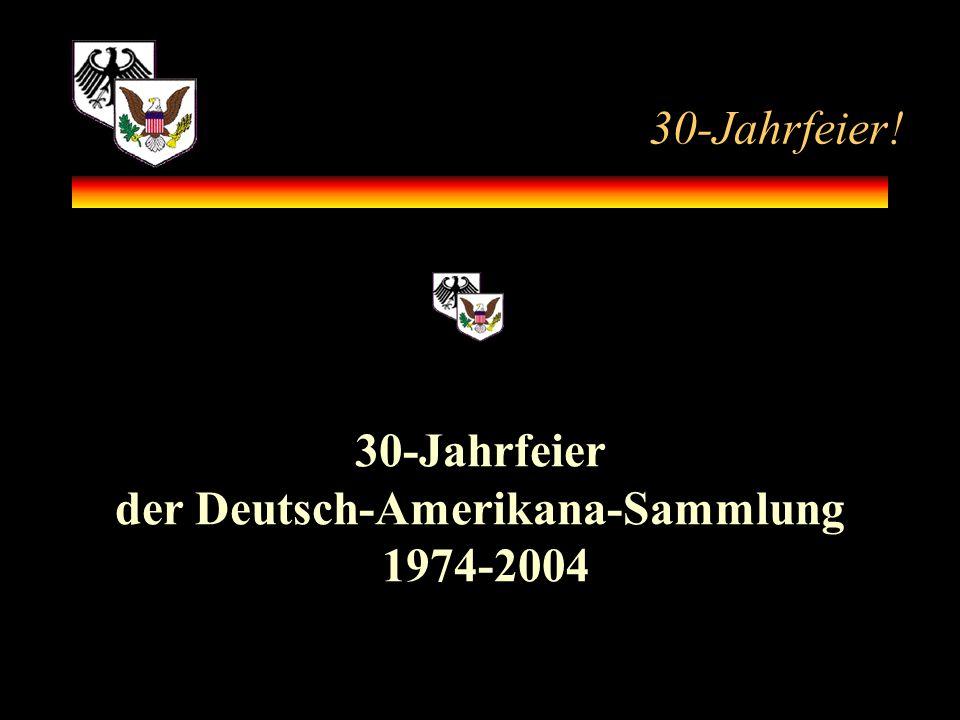 30-Jahrfeier! 30-Jahrfeier der Deutsch-Amerikana-Sammlung 1974-2004