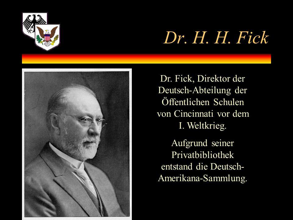Dr. H. H. Fick Dr. Fick, Direktor der Deutsch-Abteilung der Öffentlichen Schulen von Cincinnati vor dem I. Weltkrieg. Aufgrund seiner Privatbibliothek