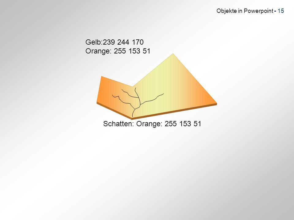 Objekte in Powerpoint - 15 Gelb:239 244 170 Orange: 255 153 51 Schatten: Orange: 255 153 51