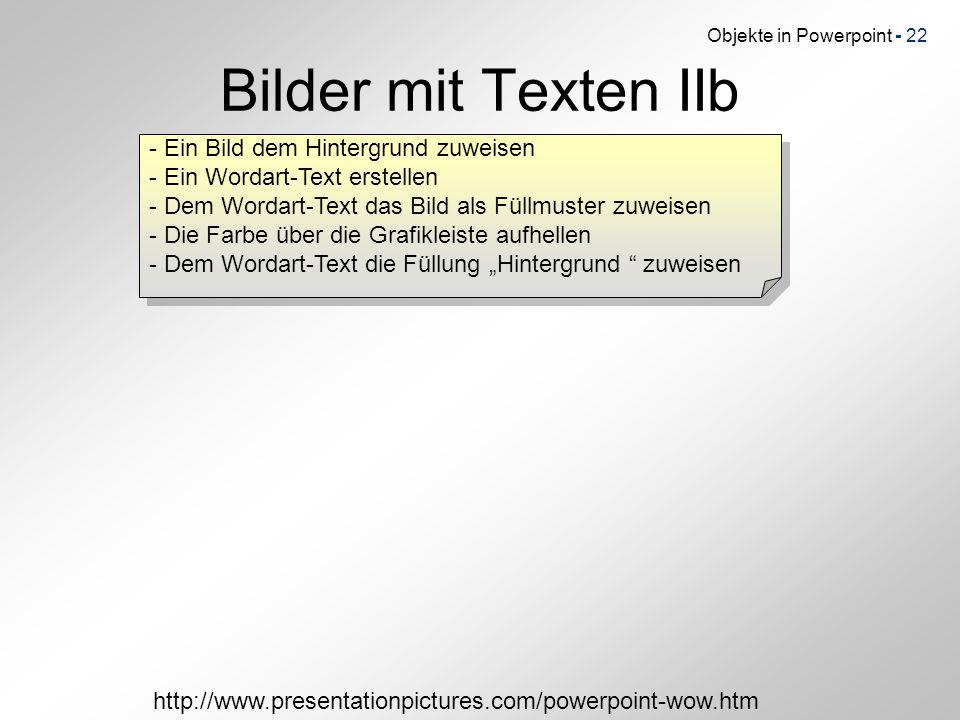 Objekte in Powerpoint - 22 Bilder mit Texten IIb http://www.presentationpictures.com/powerpoint-wow.htm - Ein Bild dem Hintergrund zuweisen - Ein Word