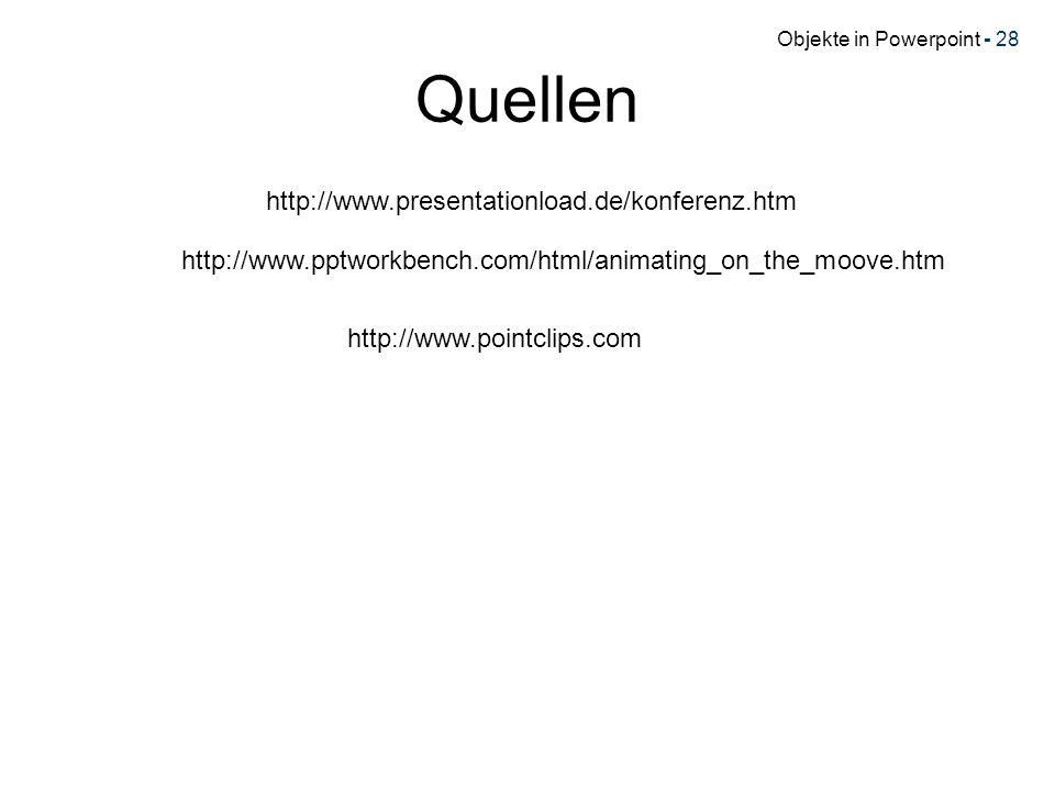 Objekte in Powerpoint - 28 Quellen http://www.presentationload.de/konferenz.htm http://www.pptworkbench.com/html/animating_on_the_moove.htm http://www.pointclips.com