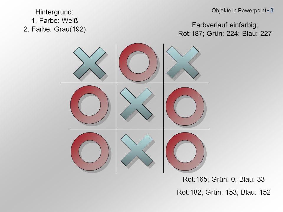 Objekte in Powerpoint - 3 Farbverlauf einfarbig; Rot:187; Grün: 224; Blau: 227 Rot:165; Grün: 0; Blau: 33 Rot:182; Grün: 153; Blau: 152 Hintergrund: 1.