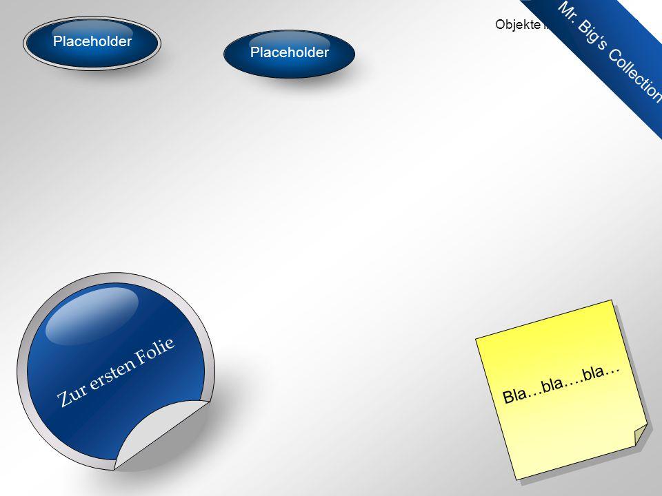 Objekte in Powerpoint - 9 Bla…bla….bla… Zur ersten Folie Mr. Big's Collection Placeholder