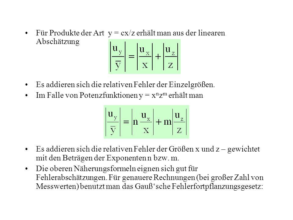 Für Produkte der Art y = cx/z erhält man aus der linearen Abschätzung Es addieren sich die relativen Fehler der Einzelgrößen. Im Falle von Potenzfunkt