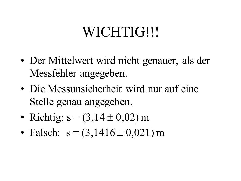 WICHTIG!!.Der Mittelwert wird nicht genauer, als der Messfehler angegeben.