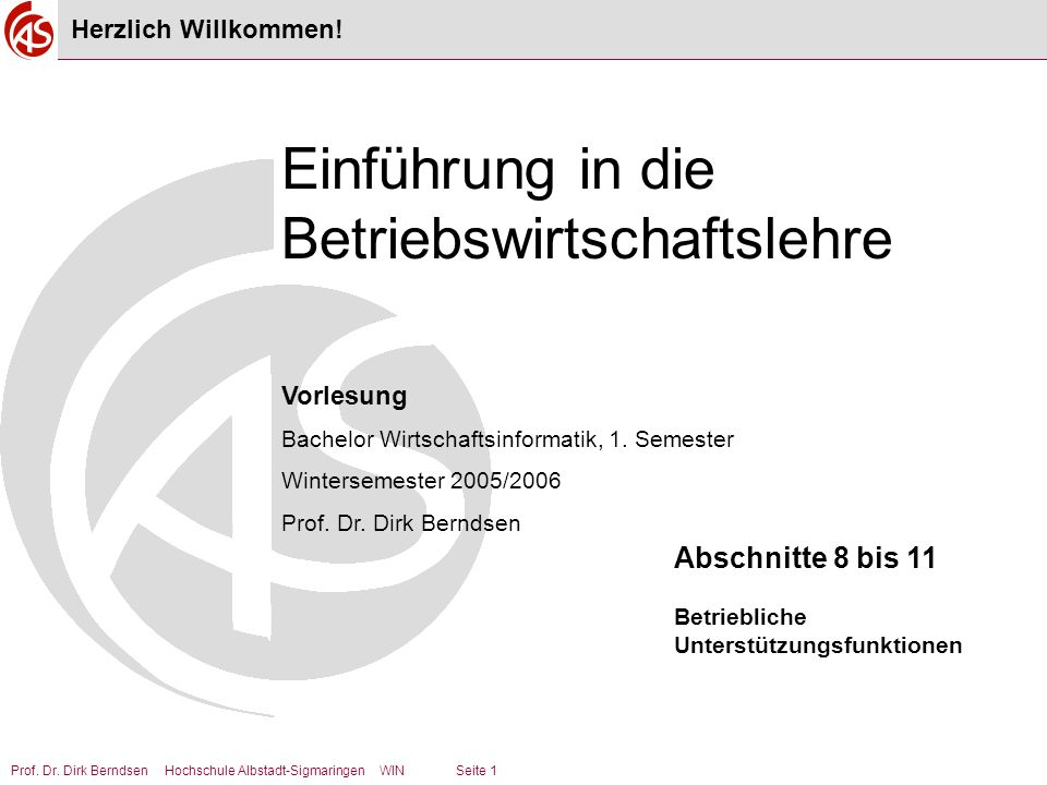 Prof. Dr. Dirk Berndsen Hochschule Albstadt-Sigmaringen WIN Seite 1 Vorlesung Bachelor Wirtschaftsinformatik, 1. Semester Wintersemester 2005/2006 Pro