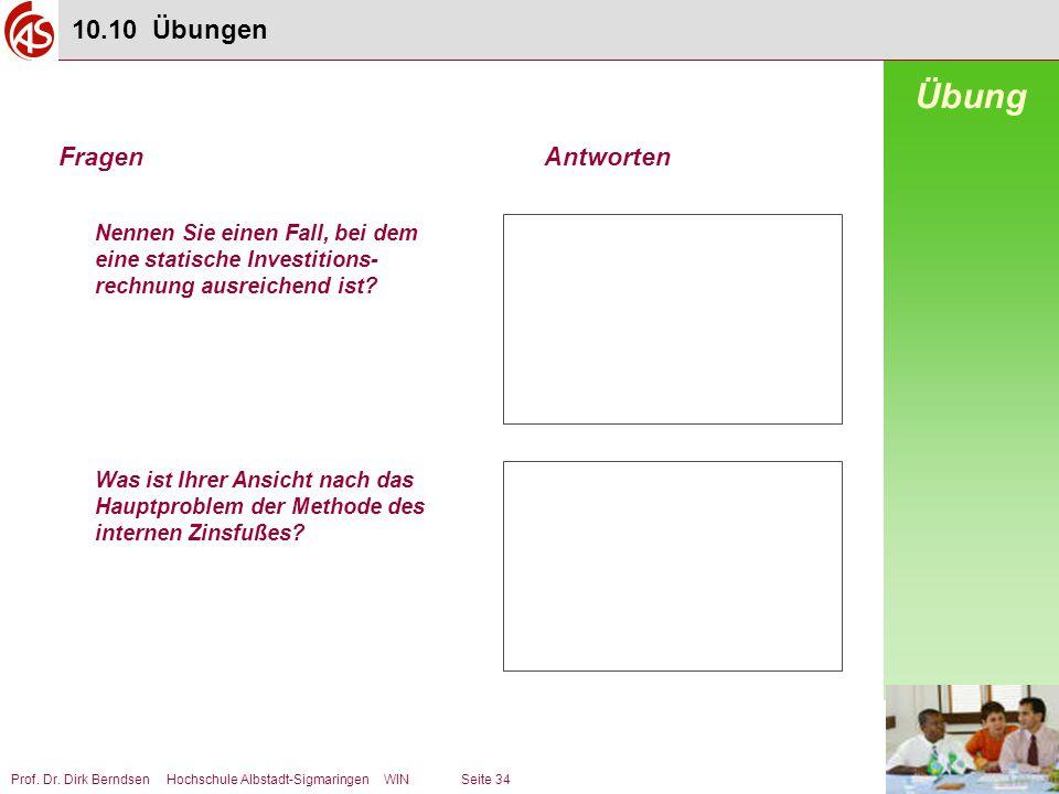 Prof. Dr. Dirk Berndsen Hochschule Albstadt-Sigmaringen WIN Seite 34 Nennen Sie einen Fall, bei dem eine statische Investitions- rechnung ausreichend