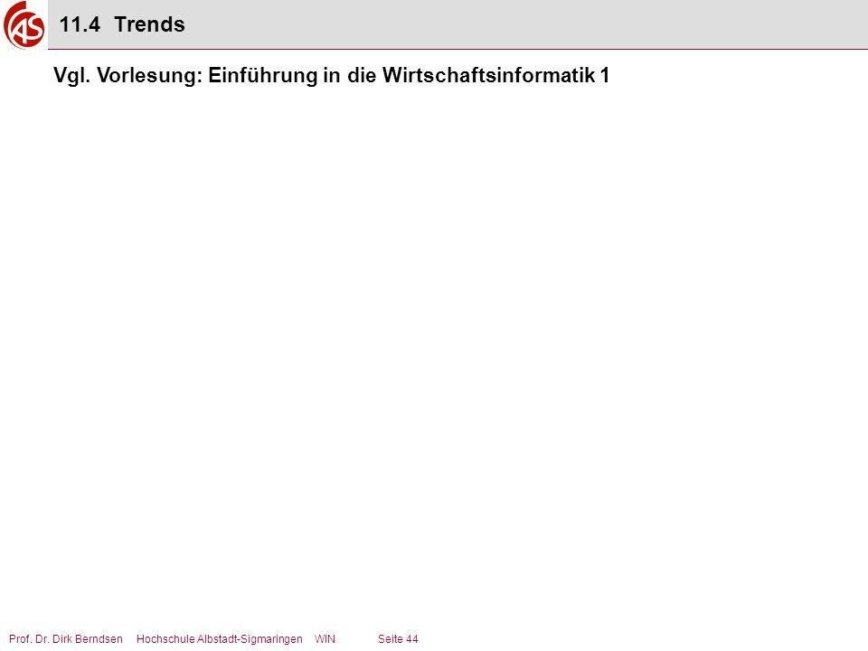 Prof. Dr. Dirk Berndsen Hochschule Albstadt-Sigmaringen WIN Seite 44 11.4 Trends Vgl. Vorlesung: Einführung in die Wirtschaftsinformatik 1