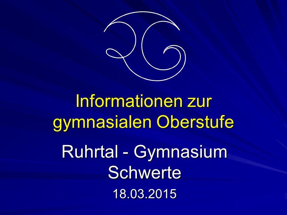 Informationen zur gymnasialen Oberstufe Ruhrtal - Gymnasium Schwerte 18.03.2015