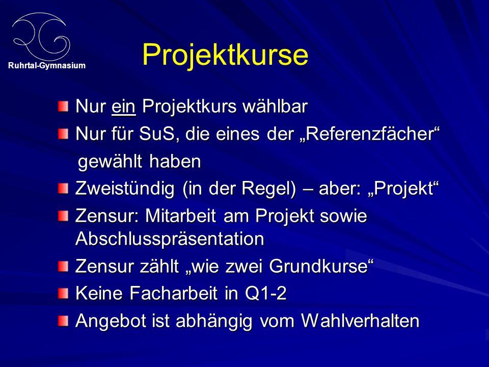 """Ruhrtal-Gymnasium Nur ein Projektkurs wählbar Nur für SuS, die eines der """"Referenzfächer"""" gewählt haben gewählt haben Zweistündig (in der Regel) – abe"""