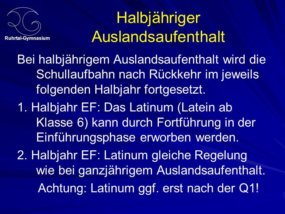 Ruhrtal-Gymnasium Halbjähriger Auslandsaufenthalt Bei halbjährigem Auslandsaufenthalt wird die Schullaufbahn nach Rückkehr im jeweils folgenden Halbjahr fortgesetzt.