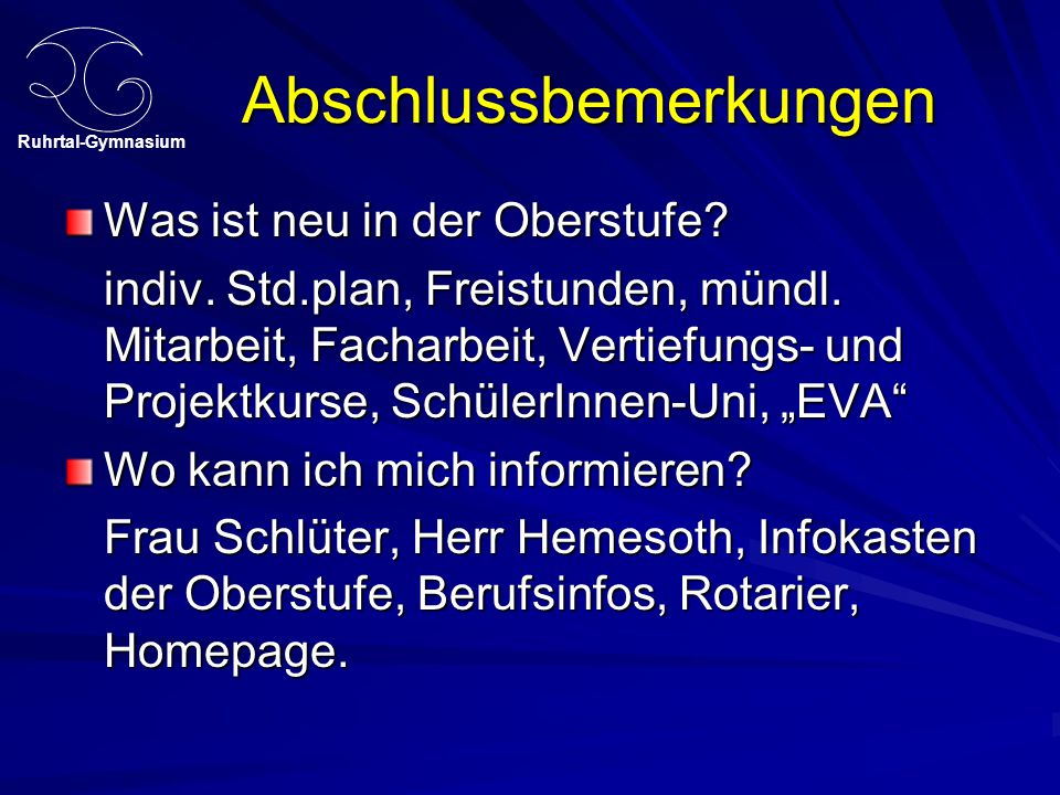 Ruhrtal-Gymnasium Abschlussbemerkungen Was ist neu in der Oberstufe? indiv. Std.plan, Freistunden, mündl. Mitarbeit, Facharbeit, Vertiefungs- und Proj