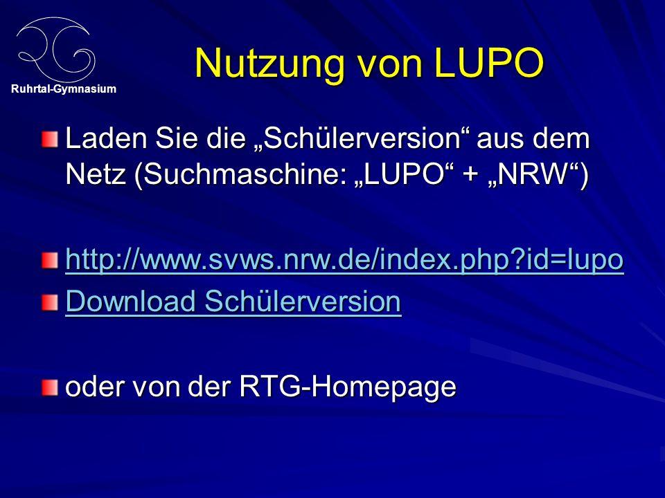 """Ruhrtal-Gymnasium Nutzung von LUPO Laden Sie die """"Schülerversion aus dem Netz (Suchmaschine: """"LUPO + """"NRW ) http://www.svws.nrw.de/index.php?id=lupo Download Schülerversion Download Schülerversion oder von der RTG-Homepage"""