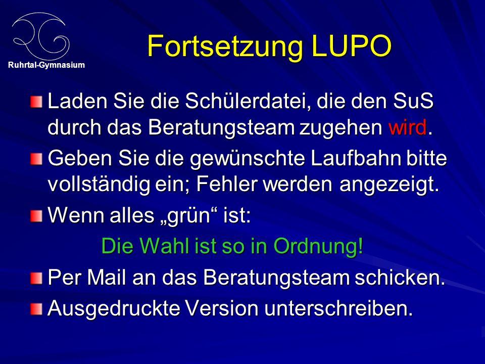 Ruhrtal-Gymnasium Fortsetzung LUPO Laden Sie die Schülerdatei, die den SuS durch das Beratungsteam zugehen wird. Geben Sie die gewünschte Laufbahn bit