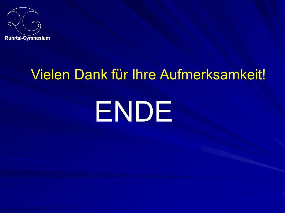 Ruhrtal-Gymnasium ENDE Vielen Dank für Ihre Aufmerksamkeit!