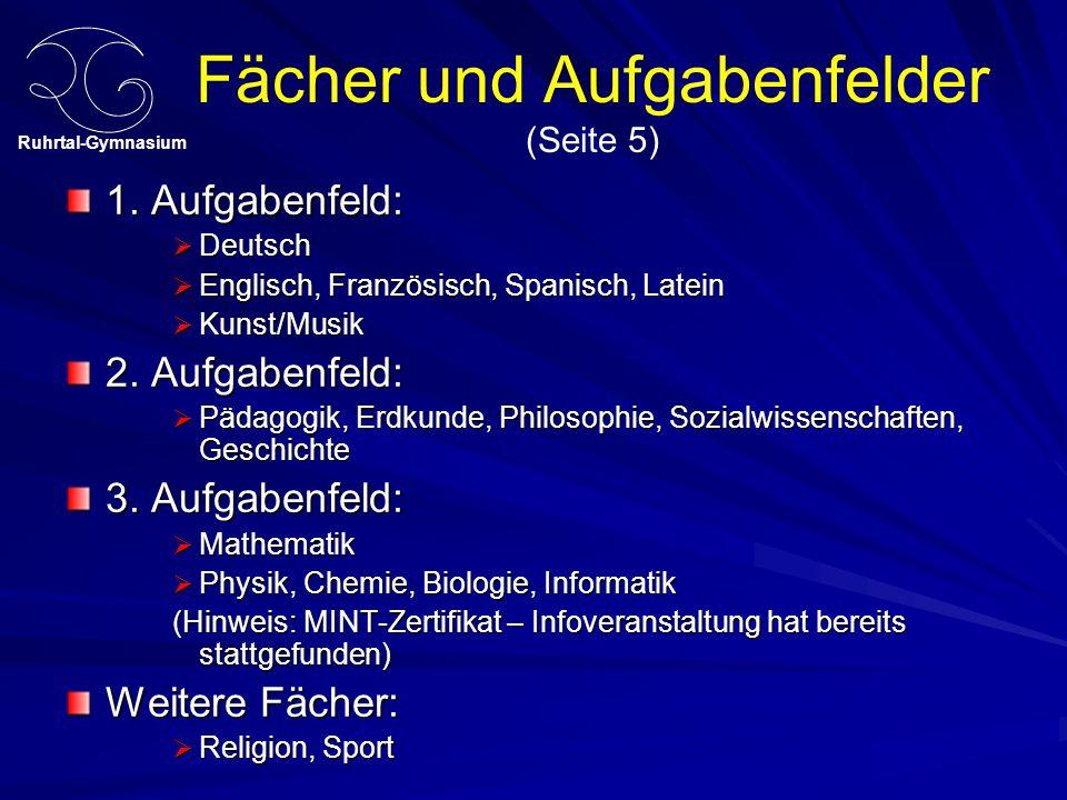 Ruhrtal-Gymnasium Fächer und Aufgabenfelder (Seite 5) 1. Aufgabenfeld:  Deutsch  Englisch, Französisch, Spanisch, Latein  Kunst/Musik 2. Aufgabenfe