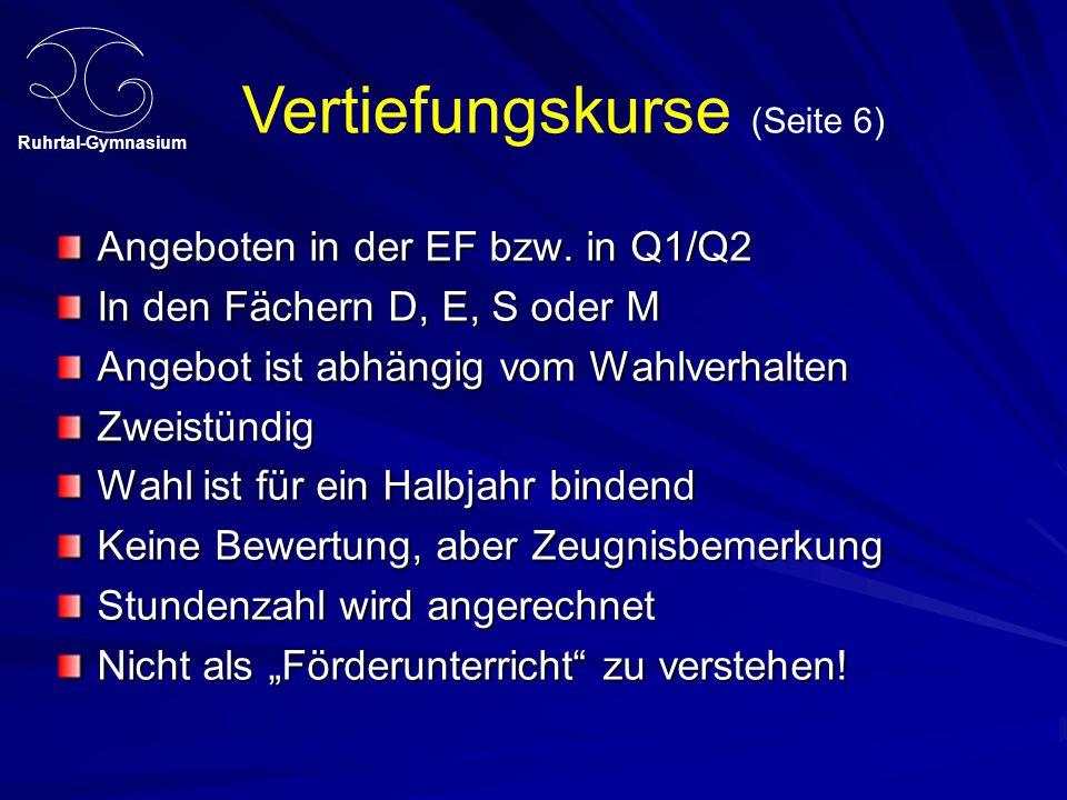 Ruhrtal-Gymnasium Vertiefungskurse (Seite 6) Angeboten in der EF bzw. in Q1/Q2 In den Fächern D, E, S oder M Angebot ist abhängig vom Wahlverhalten Zw