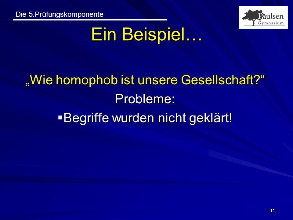 """Die 5.Prüfungskomponente """"Wie homophob ist unsere Gesellschaft?"""" Probleme:  Begriffe wurden nicht geklärt! 11 Ein Beispiel…"""