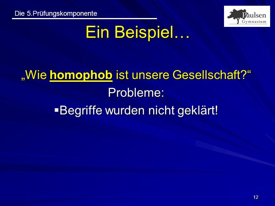 """Die 5.Prüfungskomponente """"Wie homophob ist unsere Gesellschaft?"""" Probleme:  Begriffe wurden nicht geklärt! 12 Ein Beispiel…"""