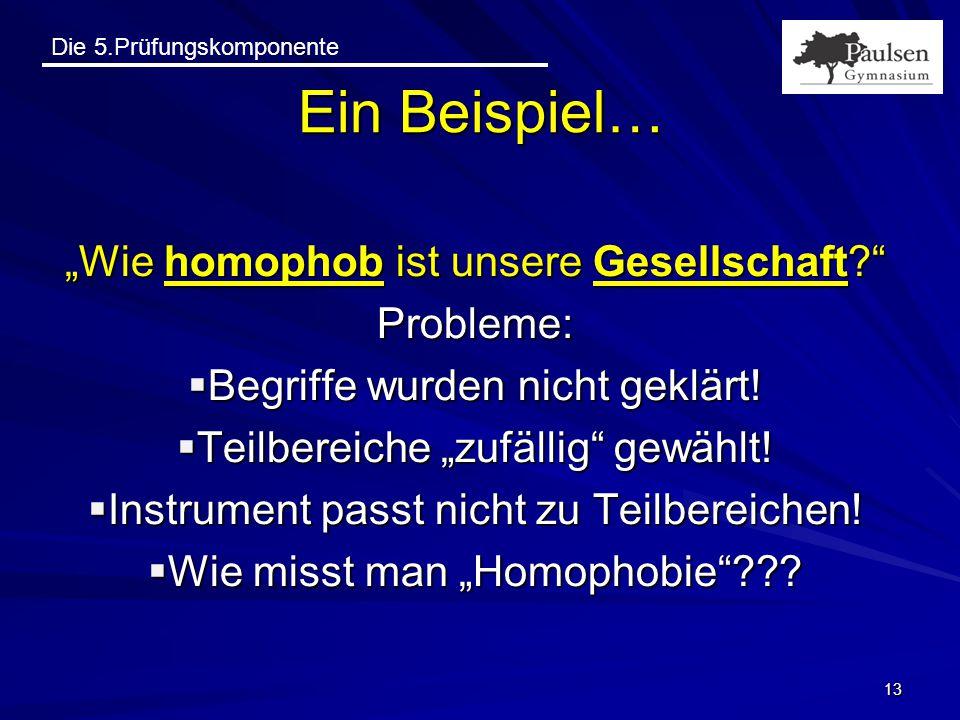 """Die 5.Prüfungskomponente """"Wie homophob ist unsere Gesellschaft?"""" Probleme:  Begriffe wurden nicht geklärt!  Teilbereiche """"zufällig"""" gewählt!  Instr"""