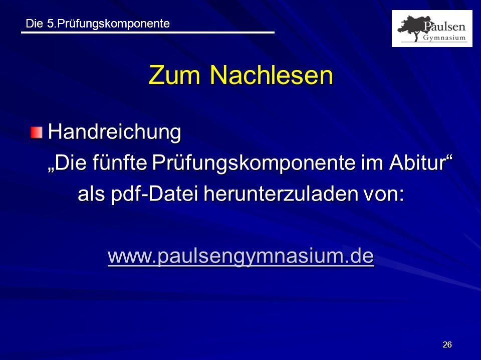 """Die 5.Prüfungskomponente 26 Zum Nachlesen Handreichung """"Die fünfte Prüfungskomponente im Abitur"""" als pdf-Datei herunterzuladen von: www.paulsengymnasi"""