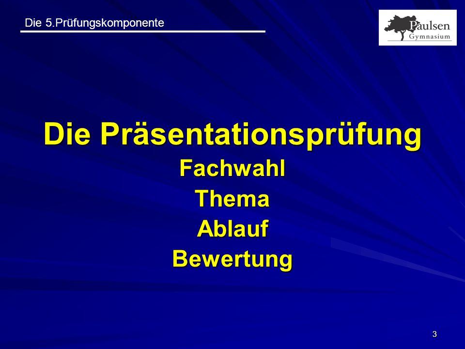 Die 5.Prüfungskomponente 3 Die Präsentationsprüfung FachwahlThemaAblaufBewertung