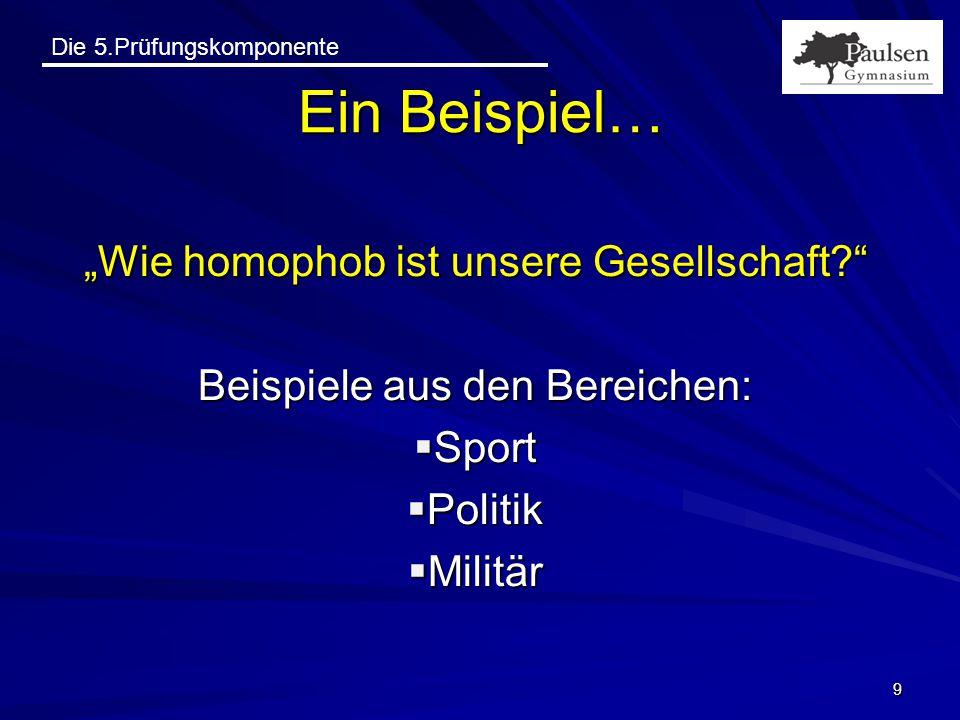 """Die 5.Prüfungskomponente """"Wie homophob ist unsere Gesellschaft?"""" Beispiele aus den Bereichen:  Sport  Politik  Militär 9 Ein Beispiel…"""