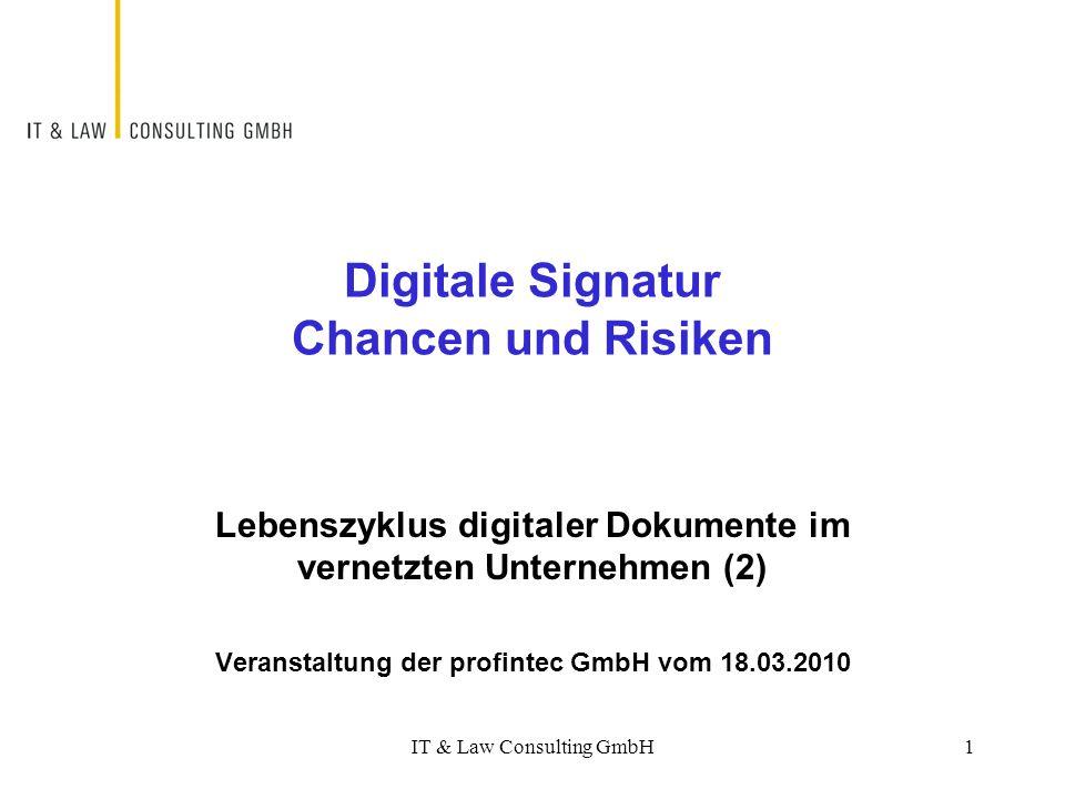 IT & Law Consulting GmbH1 Lebenszyklus digitaler Dokumente im vernetzten Unternehmen (2) Veranstaltung der profintec GmbH vom 18.03.2010 Digitale Sign