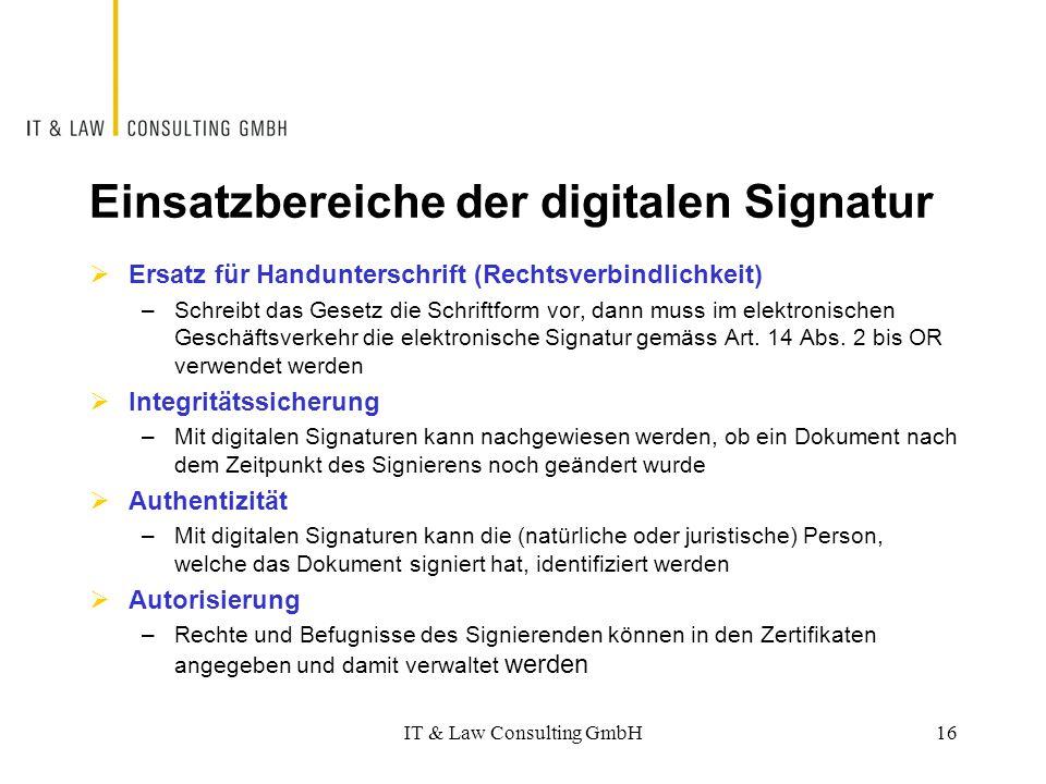 Einsatzbereiche der digitalen Signatur  Ersatz für Handunterschrift (Rechtsverbindlichkeit) –Schreibt das Gesetz die Schriftform vor, dann muss im el