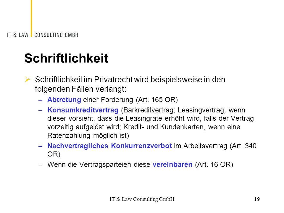 Schriftlichkeit  Schriftlichkeit im Privatrecht wird beispielsweise in den folgenden Fällen verlangt: –Abtretung einer Forderung (Art. 165 OR) –Konsu