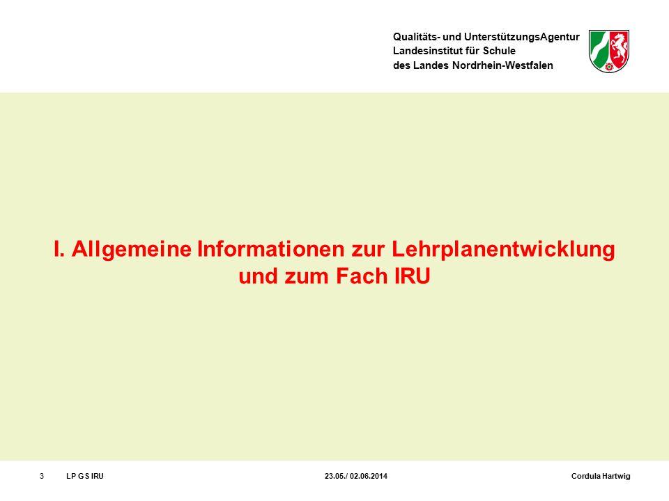 Qualitäts- und UnterstützungsAgentur Landesinstitut für Schule des Landes Nordrhein-Westfalen 3LP GS IRU 23.05./ 02.06.2014 Cordula Hartwig I. Allgeme